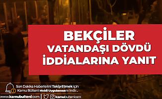 """""""Bekçiler Vatandaşı Dövdü"""" İddialarına Yanıt"""