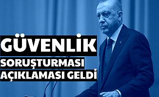 Cumhurbaşkanı Erdoğan'dan Güvenlik Soruşturması Açıklaması Geldi