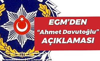 """Emniyet Genel Müdürlüğü'nden """"Ahmet Davutoğlu"""" Açıklaması"""