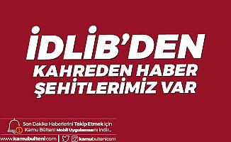 """İdlib'den Acı Haberler Art Arda Geldi! """"Şehitlerimiz Var"""""""