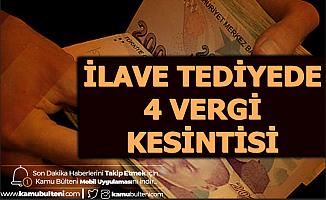 İlave Tediyede 4 Vergi Kesintisi - İşte İkinci Tediye Tarihi