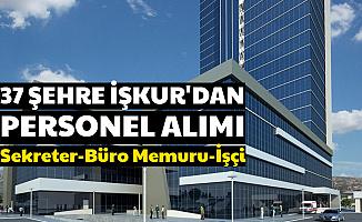 İşkur'dan 37 Şehre Personel Alımı Başvurusu Başladı (Büro Memuru-Sekreter-İşçi)