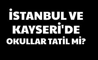 İstanbul ve Kayseri'de Okullar Tatil mi? 6 Şubat 2020