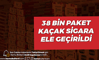 Kaçak Sigara Operasyonu! 38 Bin Paket Ele Geçirildi