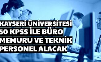 Kayseri Üniversitesi 50 KPSS ile Büro Memuru ve Teknik Personel Alımı Yapacak