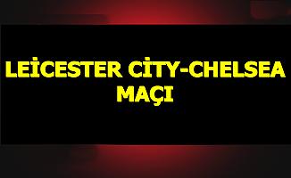 Leicester City Chelsea Maçında Gol Düellosu
