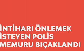 Mersin'de Korkunç Olay! İntiharı Önlemek İsteyen Polis Memuru Bıçaklandı