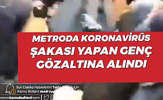 Metro'da Koronavirüs Şakası Yapan Genç Gözaltına Alındı