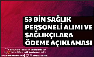 53 Bin Sağlık Personeli Alımı ve Sağlıkçılara Ödeme Açıklaması