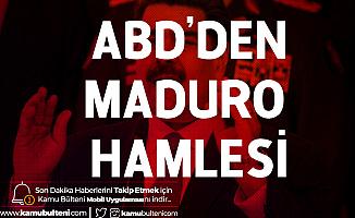 ABD'den Maduro Hamlesi! Başına 15 Milyon Dolar Ödül Konuldu
