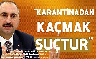 Adalet Bakanı'ndan Karantinadan Kaçmaya Çalışanlara Uyarı!