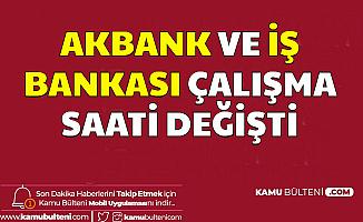 Akbank ve İş Bankası Mesai Çalışma Saatleri Değişti