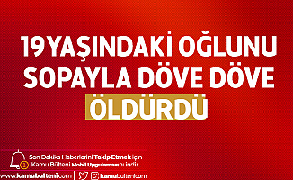 Ankara'da Dehşet! 19 Yaşındaki Öz Oğlunu Döve Döve Öldürdü