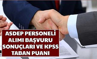 ASDEP Personel Alımı Başvuru Sonuçları Açıklandı-İşte KPSS Taban Puanı