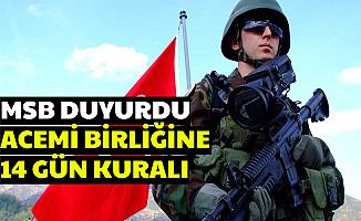 Askere Gidecekler Dikkat: Acemi Birliğine 14 Gün Kuralı