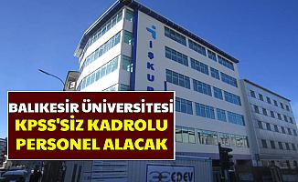 Balıkesir Üniversitesi KPSS'siz Personel Alımı Yapacak