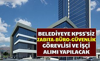Belediyelere KPSS'siz Zabıta - Büro - Güvenlik Görevlisi ve İşçi Alımı Başvurusu Başladı