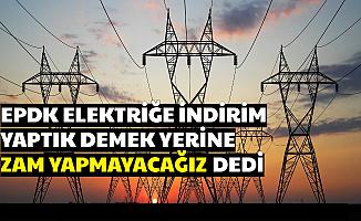 """EPDK Başkanı Açıkladı: """"Elektriğe 3 Ay Zam Yok"""""""