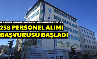 İl Sağlık Müdürlüğü-TSK-Üniversiteler ve Kamuya 258 Personel Alımı Başvurusu Başladı
