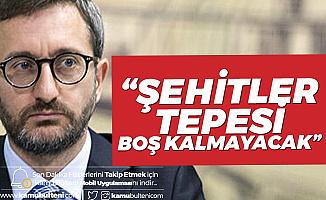 İletişim Başkanı Fahrettin Altun: Şehitler Tepesi Boş Kalmayacaktır