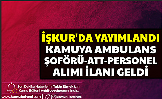 İŞKUR'da Yayımlandı: Kamuya Ambulans Sürücüsü, ATT ve Personel Alımı Yapılacak