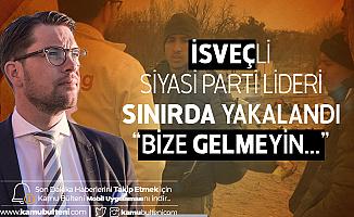 İsveç'li Siyasi Parti Lideri Edirne'de Göçmenlere Broşür Dağıtırken Yakalandı: Bize Gelmeyin...