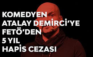 Komedyen Atalay Demirci'ye FETÖ'den 5 Yıl Hapis Cezası