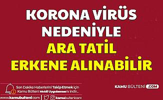 Koronavirüs Nedeniyle Ara Tatil Erkene Alınabilir-İşte Ara Tatil Tarihi