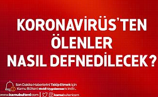 Koronavirüs Nedeniyle Hayatını Kaybedenler Nasıl Defnedilecek?