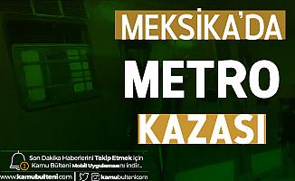 Meksika'da Metro Kazası! 1 Ölü, 41 Yaralı