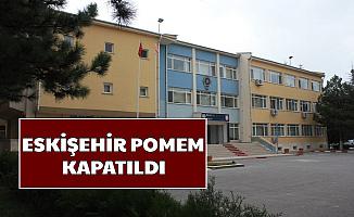 Resmi Gazete'de Yayımlandı: Eskişehir POMEM Kapatıldı