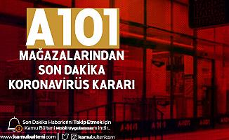 Son Dakika: A101 Mağazalarından Koronavirüs Kararı