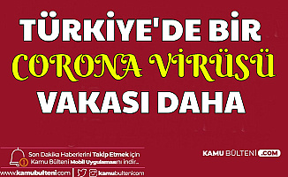 Son dakika: Türkiye'de Bir Corona Virüsü Vakası Daha (Hangi Şehirde?) 13 Mart 2020