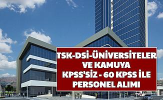 TSK-DSİ-Üniversiteler ve Kamuya KPSS'siz 60 KPSS ile 261 Personel Alımı