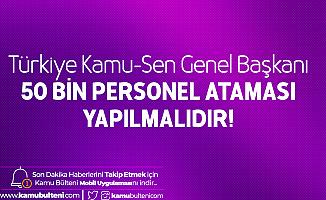 Türkiye Kamu-Sen: 50 Bin Personel Ataması Faydalı Olacaktır