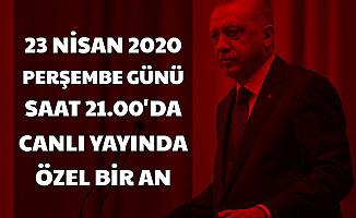 23 Nisan 2020 Saat 21.00'da Erdoğan Canlı Yayına Çıkacak