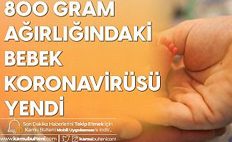 800 Gram Ağırlığındaki Bebek Koronavirüsü Yendi