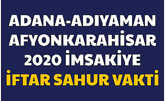 Adana , Adıyaman , Afyonkarahisar İmsakiye 2020 (İftar ve Sahur Namaz Vakitleri)