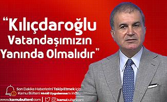 AK Parti Sözcüsü Ömer Çelik: Kılıçdaroğlu Vatandaşımızın Yanında Olmalı