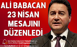 Ali Babacan 23 Nisan Mesajını Tepkiler Üzerine Düzenledi