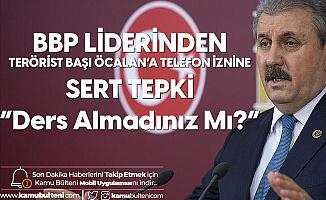 """BBP Lideri Destici'den """"Terörist Başı Öcalan"""" Tepkisi"""