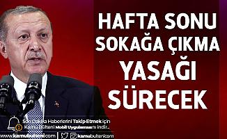 Cumhurbaşkanı Erdoğan'dan Son Dakika Açıklamaları - Sokağa Çıkma Yasağı Haftasonu Yine Uygulanacak