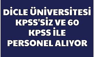 Dicle Üniversitesi KPSS'siz ve 60 KPSS ile Personel Alımı Yapıyor