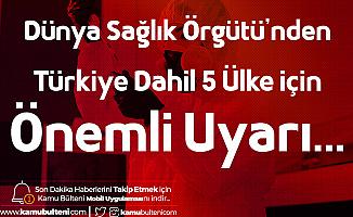 Dünya Sağlık Örgütü'nden Türkiye Dahil 5 Ülke için Uyarı