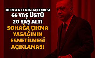 Erdoğan'dan Berberlerin Açılması ve 65 Yaş Üstü - 20 Yaş Altı Sokağa Çıkma Yasağında İzin Açıklaması