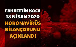 Fahrettin Koca, Türkiye'nin 18 Nisan Koronavirüs Bilançosunu Açıkladı