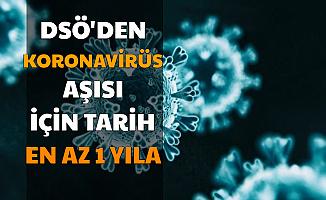 Koronavirüs Aşısı Ne Zaman Çıkacak? DSÖ'den Açıklama