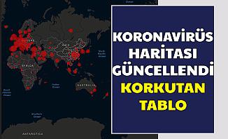 Koronavirüs Haritası Güncellendi: Korkutan Tablo (Kaç Ölü Kaç Vaka Var?)