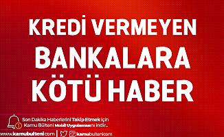 Kredi Vermeyen Bankalar için Harekete Geçildi! Musluklar Açılacak