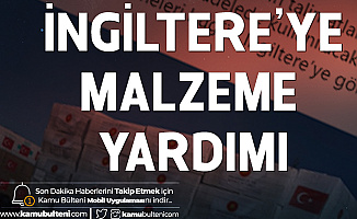 Milli Savunma Bakanlığı Açıkladı: Cumhurbaşkanı Erdoğan'ın Talimatıyla İngiltere'ye 2. Yardım